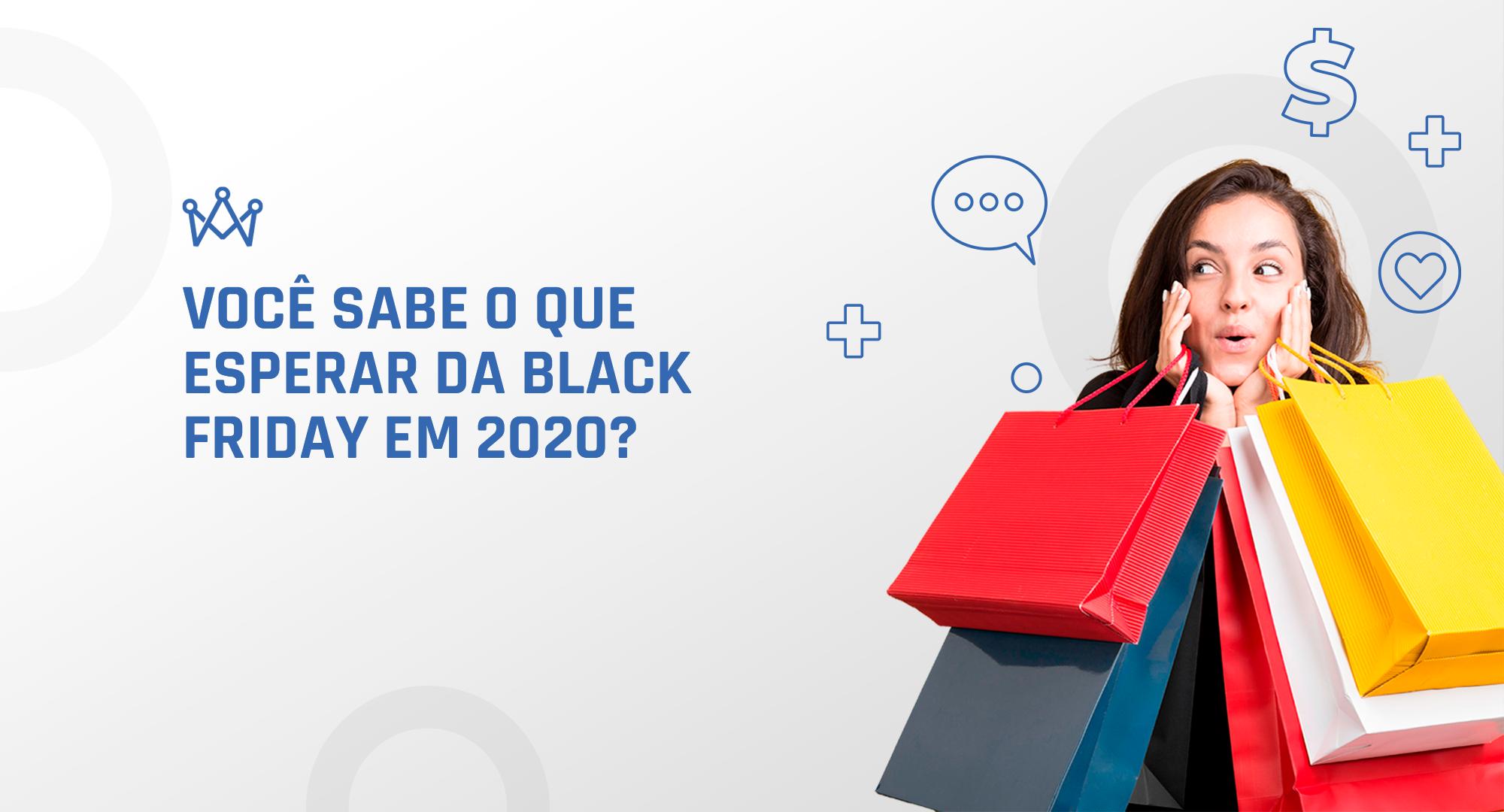 """Imagem de uma mulher segurando sacolas com a frase """"Você sabe o que esperar da Black Friday em 2020?"""""""