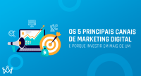 Os 5 principais canais de marketing digital