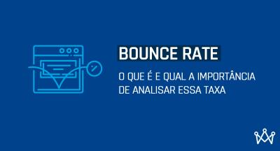 Bounce Rate: o que é e qual a importância de analisar essa taxa